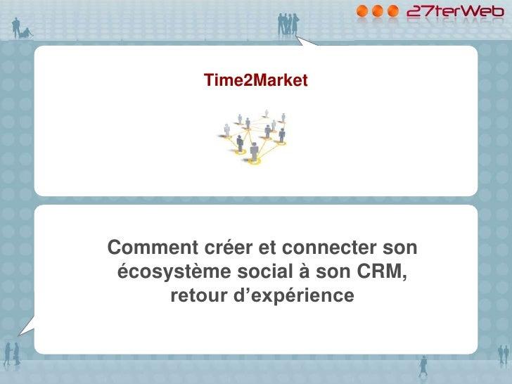Time2MarketComment créer et connecter son écosystème social à son CRM,      retour d'expérience