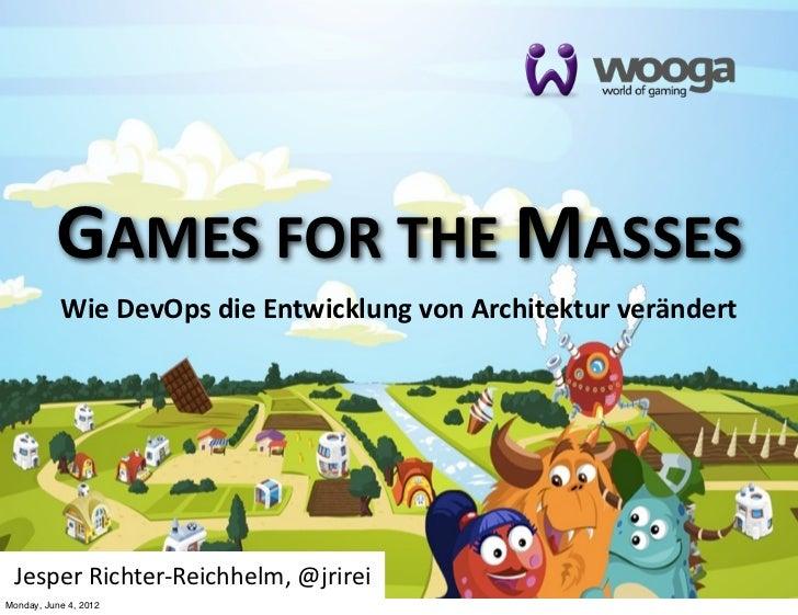 GAMES FOR THE MASSES           Wie DevOps die Entwicklung von Architektur verändert Jesper Richter-‐Reichhelm, ...