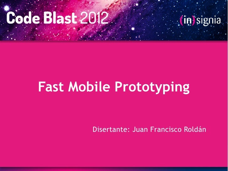 Code Blast 2012 - Fast Mobile Prototyping