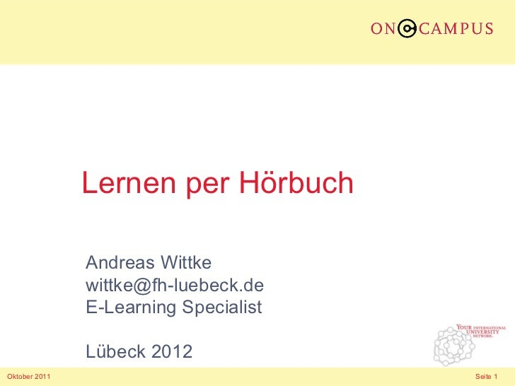 Lernen per Hörbuch               Andreas Wittke               wittke@fh-luebeck.de               E-Learning Specialist    ...