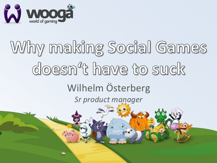 Wilhelm Oesterberg-Nordic Game Conference 2012-Why Making Social Games Doesn't Have to Suck
