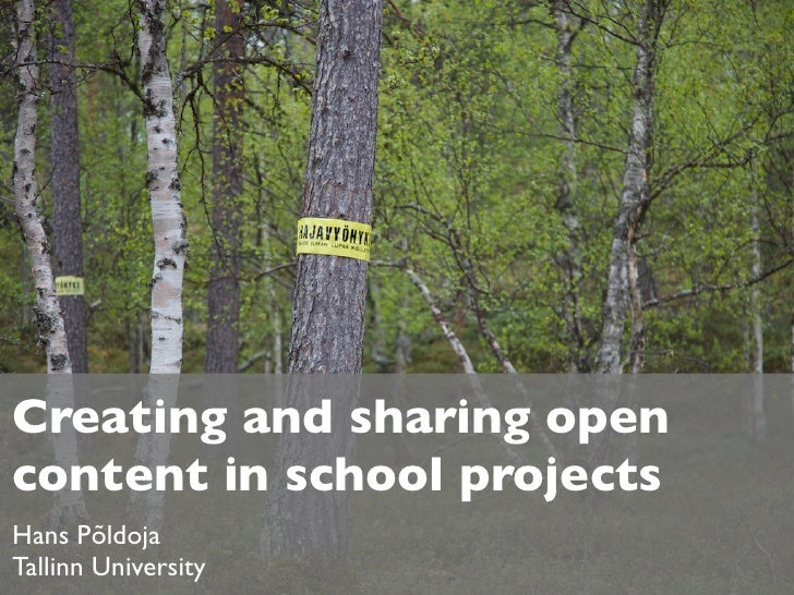 Creating and sharing opencontent in school projectsHans PõldojaTallinn University
