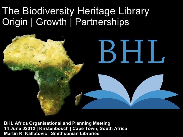 The Biodiversity Heritage LibraryOrigin | Growth | PartnershipsBHL Africa Organisational and Planning Meeting14 June 02012...