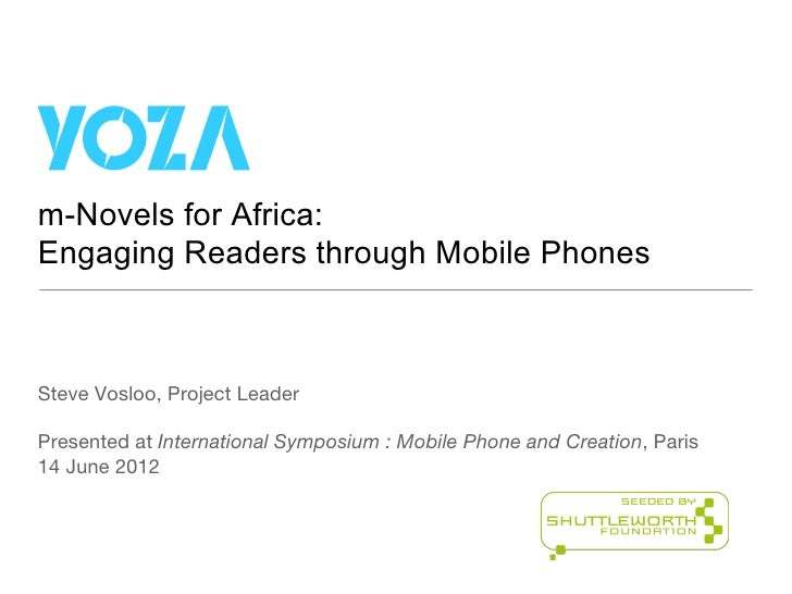 m-Novels for Africa:Engaging Readers through Mobile PhonesSteve Vosloo, Project LeaderPresented at International Symposium...