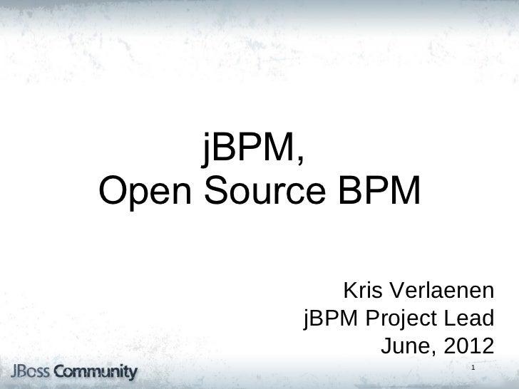 jBPM5: Bringing more        Power         jBPM,  to your Business  Open Source BPM      Processes                 Kris Ver...