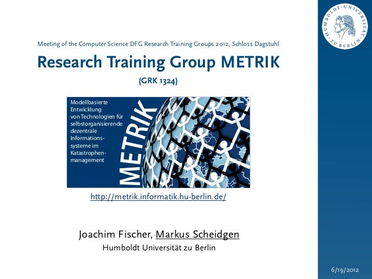 Meeting of the Computer Science DFG Research Training Groups 2012, Schloss DagstuhlResearch Training Group METRIK         ...