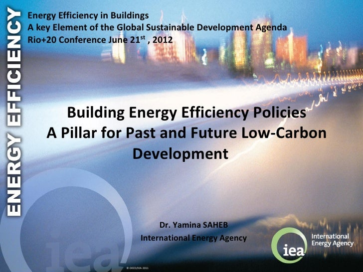 Energy Efficiency in BuildingsA key Element of the Global Sustainable Development AgendaRio+20 Conference June 21st , 2012...
