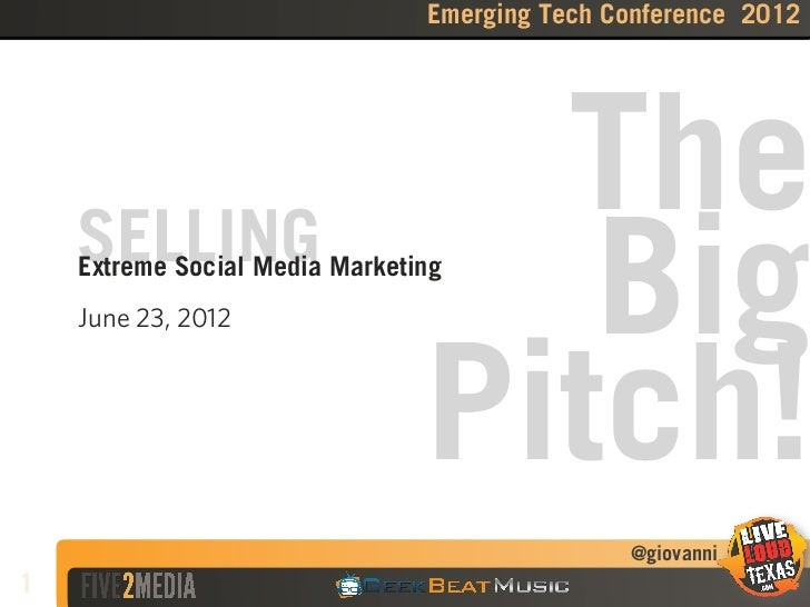 Emerging Tech Conference 2012    SELLING                                  The    Extreme Social Media Marketing    June 23...