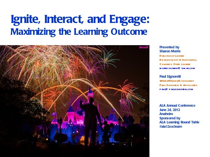 Ignite, Interact, and Engage:Maximizing the Learning Outcome                                  Presented by                ...