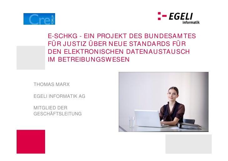 E-SCHKG - EIN PROJEKT DES BUNDESAM TES     FÜR JUSTIZ ÜBER NEUE STANDARDS FÜR     DEN ELEKTRONISCHEN DATENAUSTAUSCH     IM...