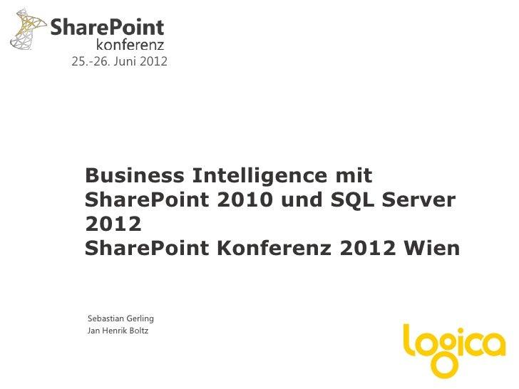 25.-26. Juni 2012  Business Intelligence mit  SharePoint 2010 und SQL Server  2012  SharePoint Konferenz 2012 Wien  Sebast...
