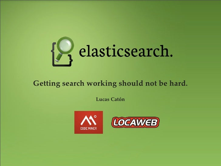 Getting search working should not be hard.                 Lucas Catón