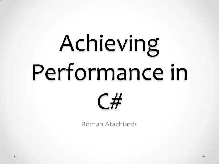 AchievingPerformance in      C#    Roman Atachiants