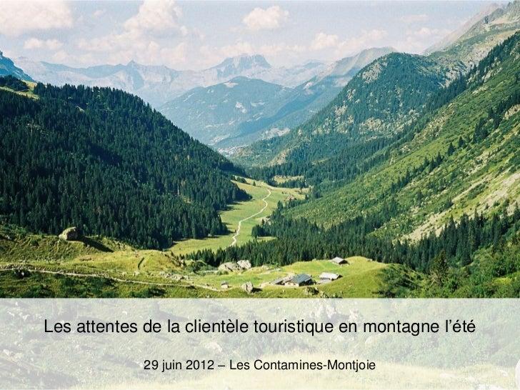 Les attentes de la clientèle touristique en montagne l'été             29 juin 2012 – Les Contamines-Montjoie