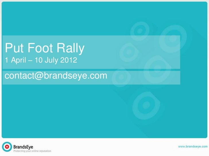 Put Foot Rally1 April – 10 July 2012contact@brandseye.com