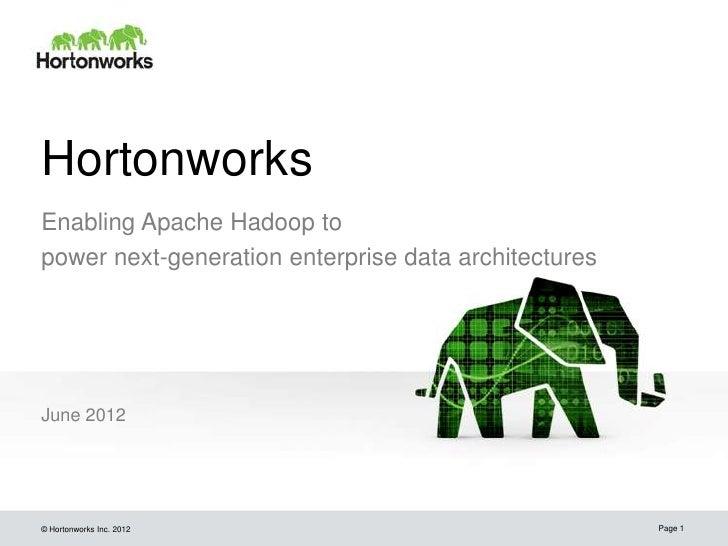 HortonworksEnabling Apache Hadoop topower next-generation enterprise data architecturesJune 2012© Hortonworks Inc. 2012   ...