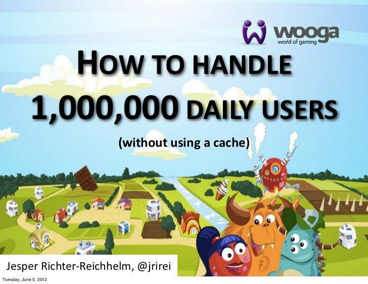 HOW TO HANDLE             1,000,000 DAILY USERS                          (without using a cache) Jesper Richter-...