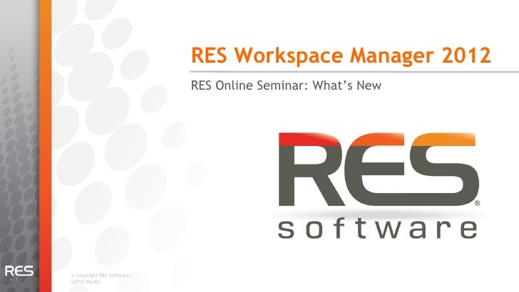 RES Workspace Manager 2012 - What's new.. Online Seminar 19 June 2012