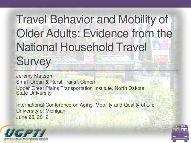 Travel Behavior and Mobility ofOlder Adults: Evidence from theNational Household TravelSurveyJeremy MattsonSmall Urban & R...