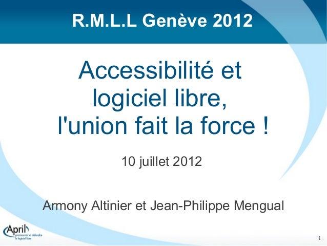 R.M.L.L Genève 2012     Accessibilité et      logiciel libre,  lunion fait la force !            10 juillet 2012Armony Alt...