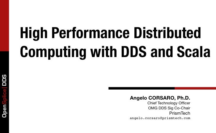 High Performance Distributed                 Computing with DDS and ScalaOpenSplice DDS                                 An...