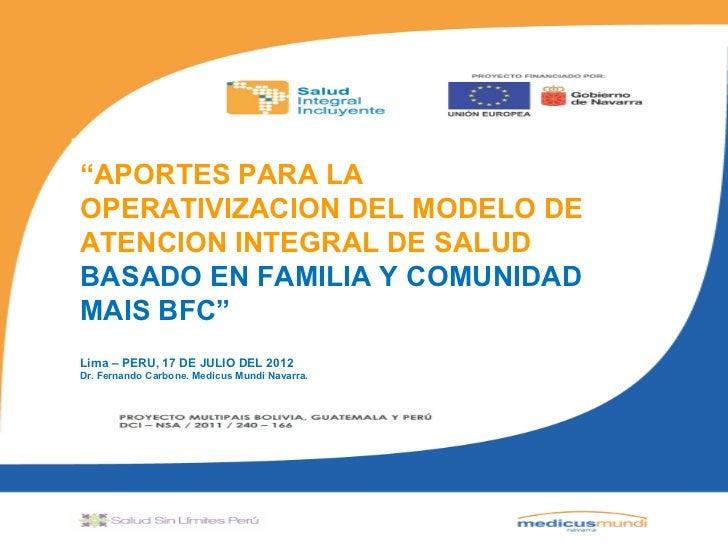 """""""APORTES PARA LAOPERATIVIZACION DEL MODELO DEATENCION INTEGRAL DE SALUDBASADO EN FAMILIA Y COMUNIDADMAIS BFC""""        """"Lima..."""