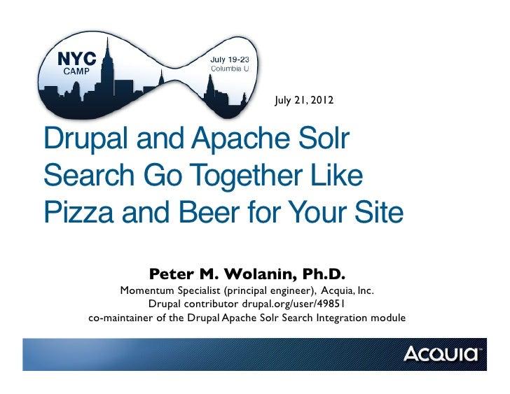 July 21, 2012Drupal and Apache SolrSearch Go Together LikePizza and Beer for Your Site               Peter M. Wolanin, Ph....