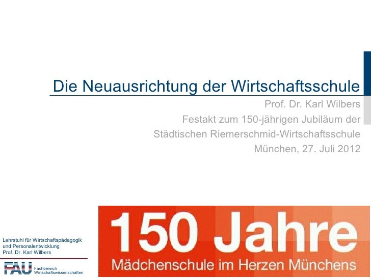 Die Neuausrichtung der Wirtschaftsschule                                                                Prof. Dr. Karl Wil...