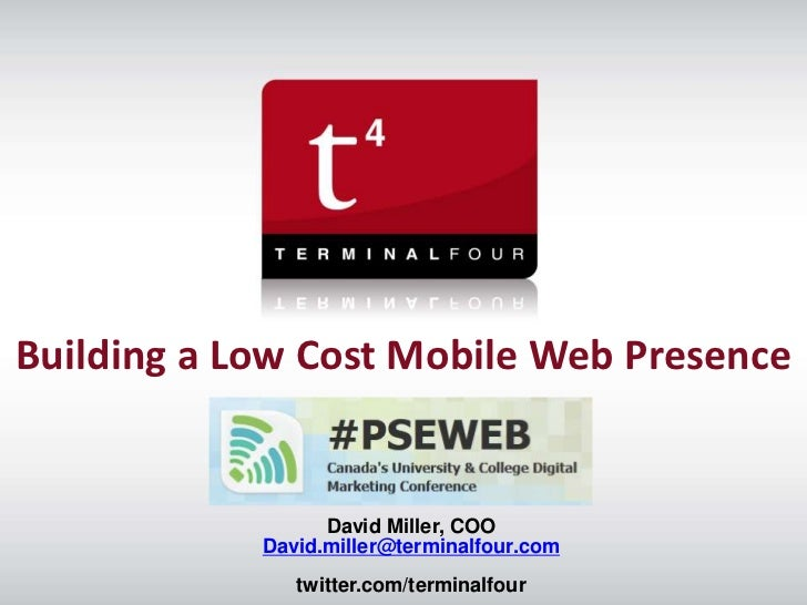 Building a Low Cost Mobile Web Presence                  David Miller, COO            David.miller@terminalfour.com       ...