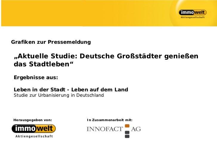 """Grafiken zur Pressemeldung""""Aktuelle Studie: Deutsche Großstädter genießendas Stadtleben""""Ergebnisse aus:Leben in der Stadt ..."""