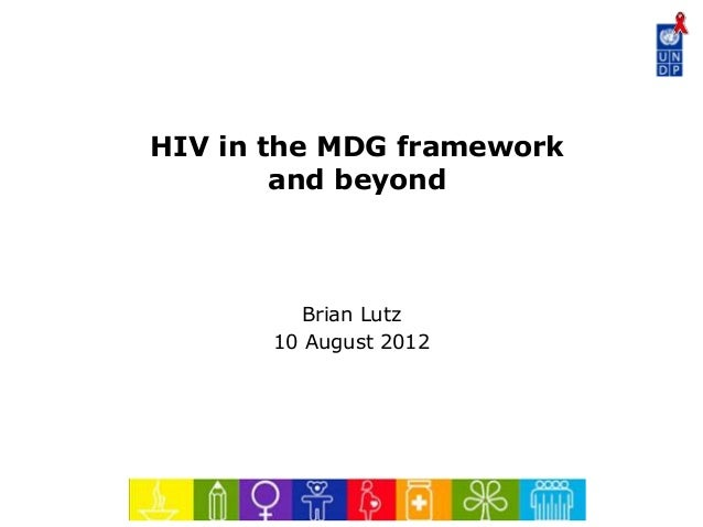 HIV in the MDG framework and beyond Brian Lutz 10 August 2012