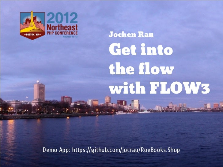 Jochen Rau                       Get into                       the flow                       with FLOW3Demo App: https:/...