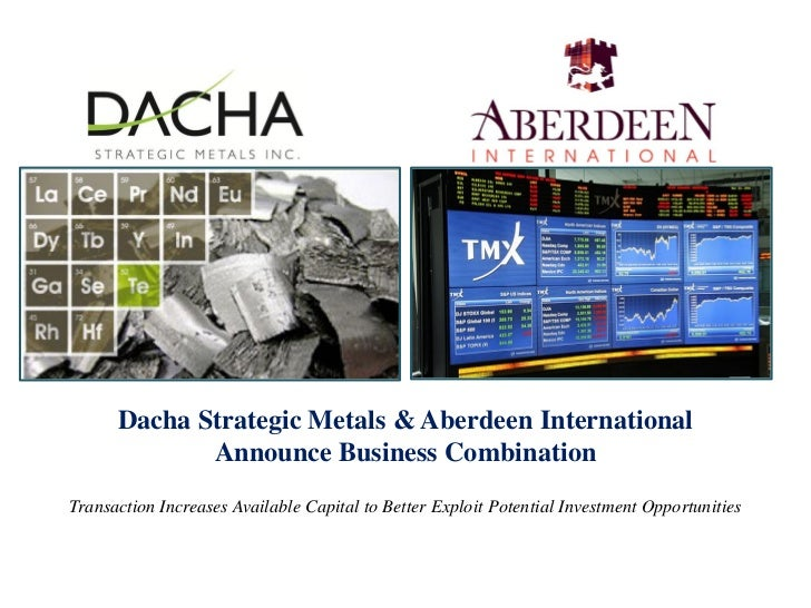 Dacha Strategic Metals & Aberdeen International             Announce Business CombinationTransaction Increases Available C...