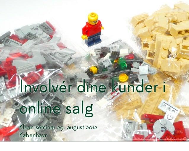 Involvér dine kunder ionline salgKlean seminar 29. august 2012København http://www.flickr.com/photos/ntr23/4867112138/