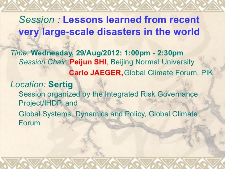 Session : Lessons learned from recent  very large-scale disasters in the worldTime: Wednesday, 29/Aug/2012: 1:00pm - 2:30p...