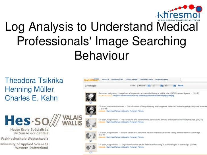 Log Analysis to Understand Medical  Professionals Image Searching            BehaviourTheodora TsikrikaHenning MüllerCharl...