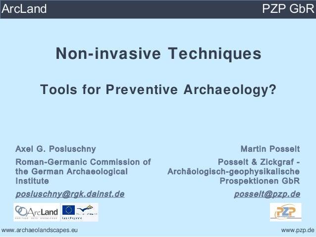 Non-invasive TechniquesTools for Preventive Archaeology?Axel G. PosluschnyRoman-Germanic Commission ofthe German Archaeolo...