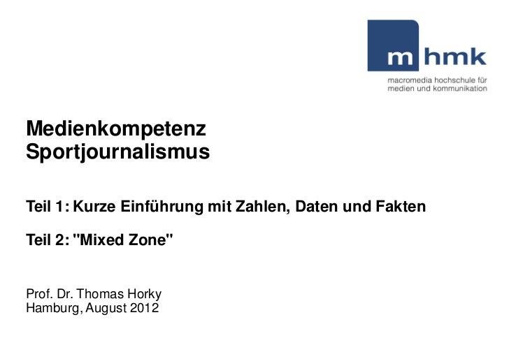 """MedienkompetenzSportjournalismusTeil 1: Kurze Einführung mit Zahlen, Daten und FaktenTeil 2: """"Mixed Zone""""Prof. Dr. Thomas ..."""