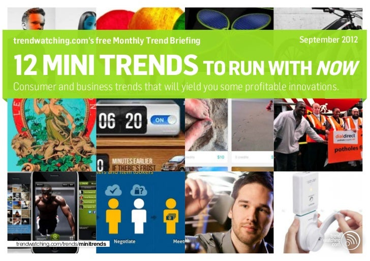 trendwatching.com's free Monthly Trend Briefing                    September 201212 mini trends TO RUN WITH NOWConsumer an...
