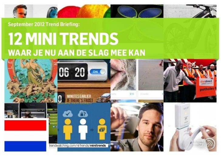 September 2012 Trend Briefing:12 mini trendsWAAR JE NU AAN DE SLAG MEE KAN                 trendwatching.com/nl/trends/min...