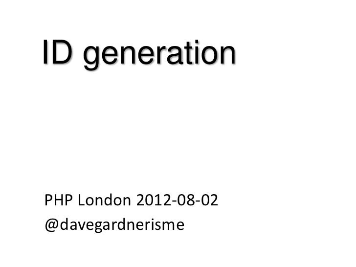 ID generationPHP London 2012-08-02@davegardnerisme
