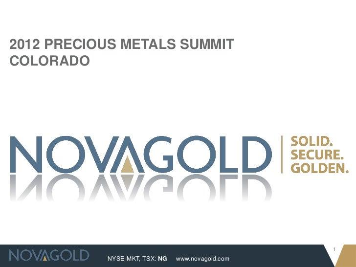 2012 PRECIOUS METALS SUMMITCOLORADO                                                  1           NYSE-MKT, TSX: NG   www.n...
