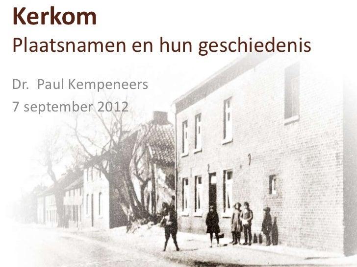 KerkomPlaatsnamen en hun geschiedenisDr. Paul Kempeneers7 september 2012