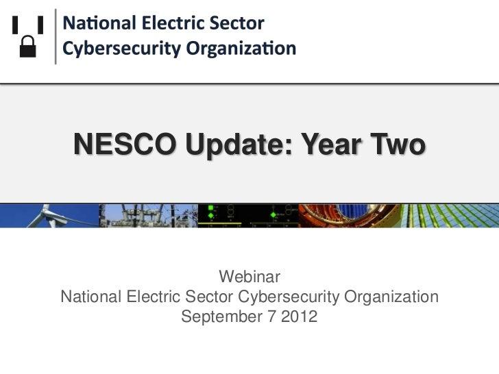 NESCO Update: Year Two                      WebinarNational Electric Sector Cybersecurity Organization                 Sep...