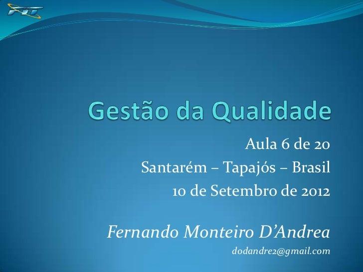 Aula 6 de 20   Santarém – Tapajós – Brasil       10 de Setembro de 2012Fernando Monteiro D'Andrea               dodandre2@...
