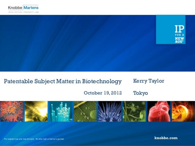 Patentable Subject Matter in Biotechnology                                                        Kerry Taylor            ...