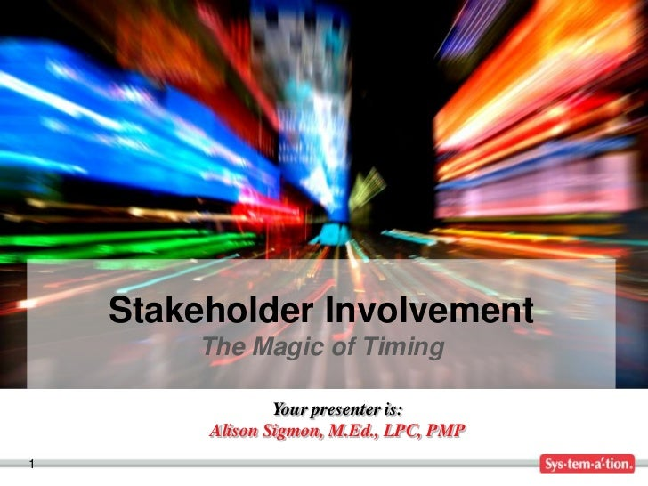 Stakeholder Involvement        The Magic of Timing                 Your presenter is:         Alison Sigmon, M.Ed., LPC, P...