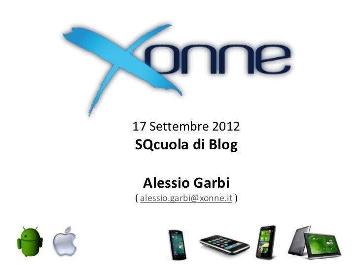 17 Settembre 2012SQcuola di Blog  Alessio Garbi( alessio.garbi@xonne.it )