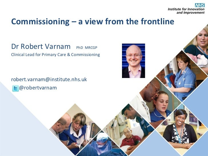 Commissioning – a view from the frontlineDr Robert Varnam                 PhD MRCGPClinical Lead for Primary Care & Commis...