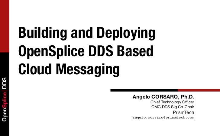 Building and Deploying                 OpenSplice DDS Based                 Cloud MessagingOpenSplice DDS                 ...